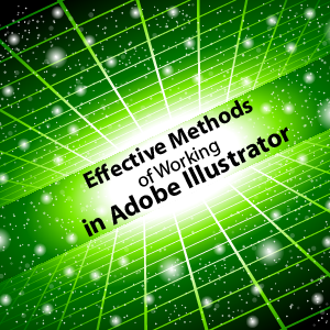 Effective Methods of Working in Adobe Illustrator (Part 6)